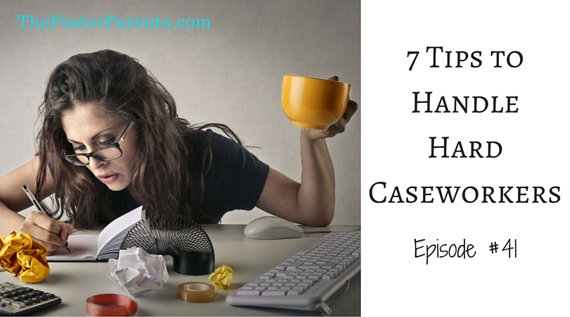 TFP041-7 Tips to Handle Hard Caseworkers
